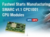 Fastwel Starts Manufacturing SMARC v1.1 CPC1001 CPU Modules